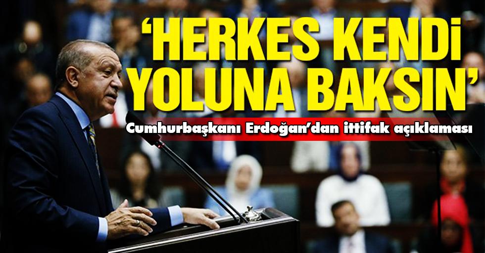 Erdoğan; 'Herkes kendi yoluna'