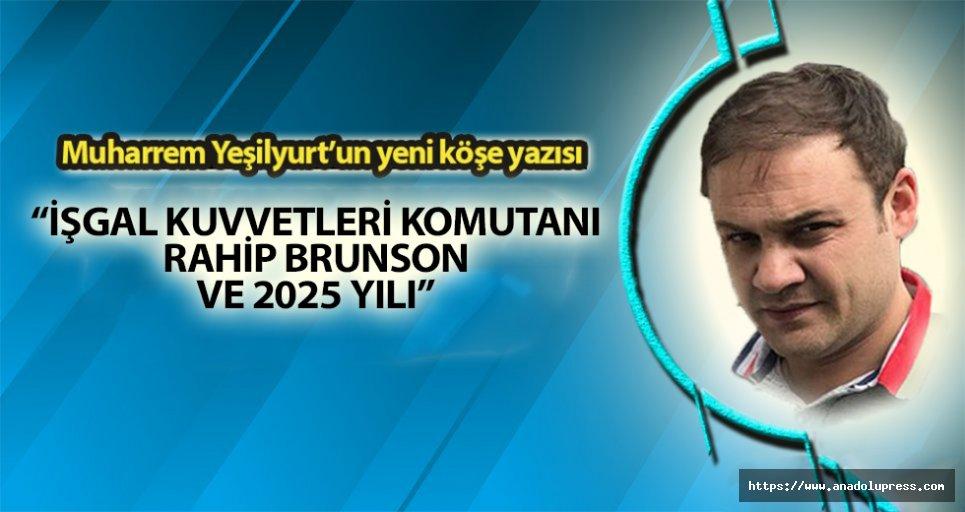 """""""İşgal Kuvvetleri Komutanı Rahip Brunson ve 2025 Yılı"""""""