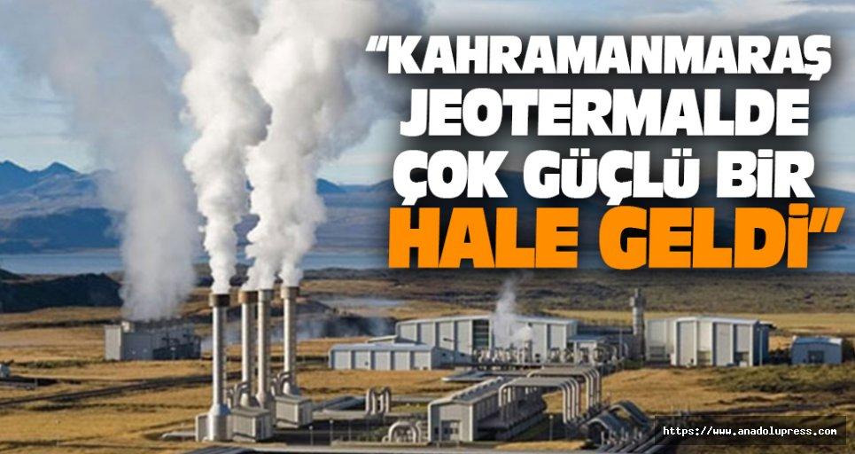 """""""Kahramanmaraş jeotermalde çok güçlü bir hale geldi"""""""