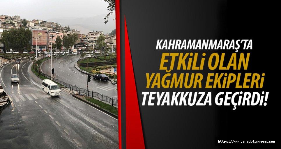 Kahramanmaraş'ta etkili olan yağmur ekipleri teyakkuza geçirdi!