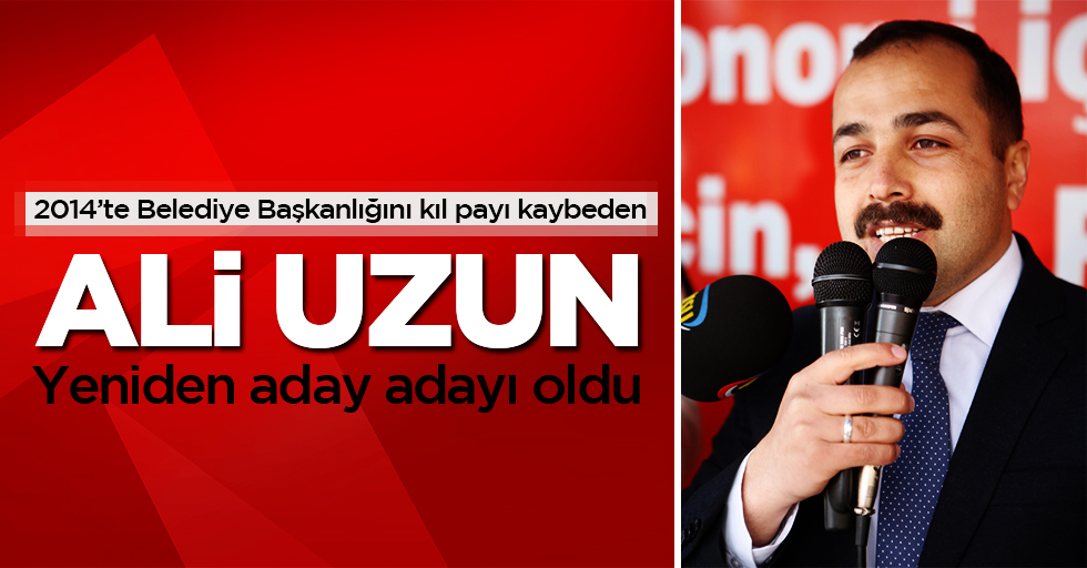 2014'te kıl payı kaybeden Ali Uzun yeniden aday!