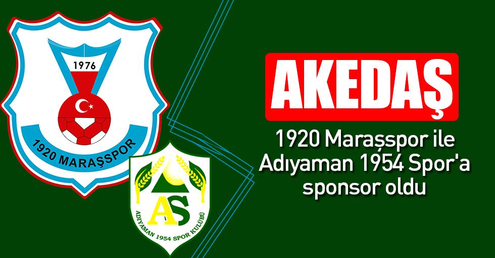 AKEDAŞ, 1920 Maraşspor ve Adıyaman 1954 Spor'a sponsor oldu!