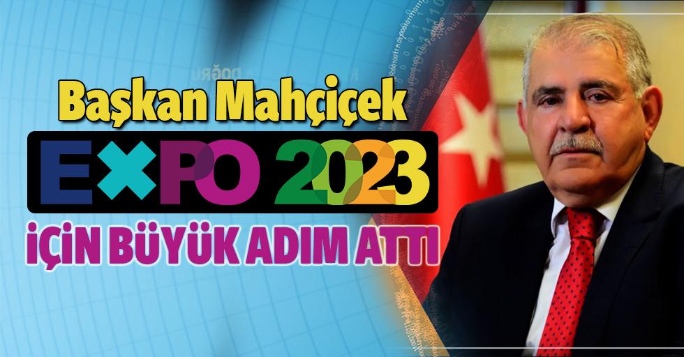 Başkan Mahçiçek 2023 EXPO için büyük bir adım attı