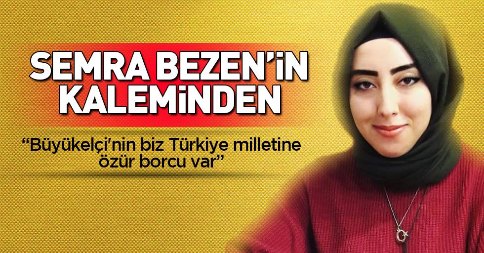 """""""Büyükelçi'nin bizTürkiye milletine özür borcu var"""""""