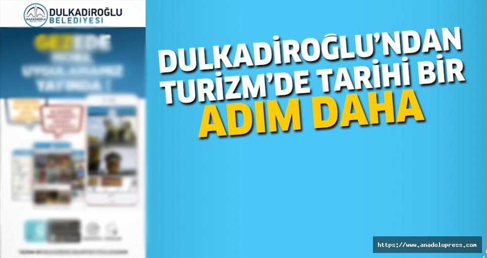 Dulkadiroğlu'ndan Turizm'de Tarihi Bir Adım Daha