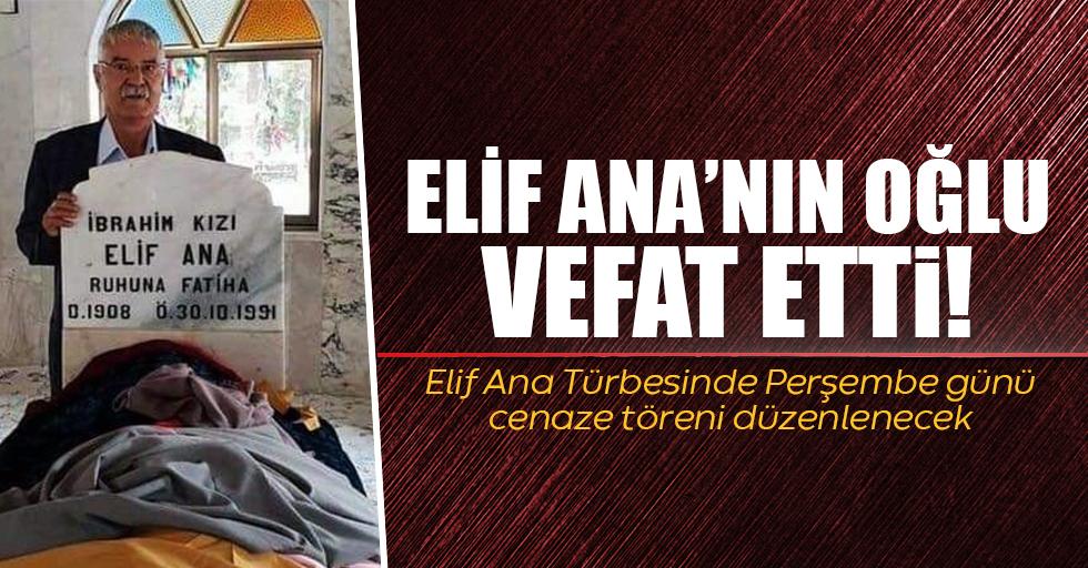 Elif ana'nın oğlu vefat etti!