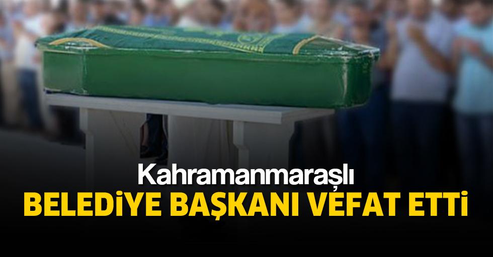 Kahramanmaraşlı Belediye Başkanı vefat etti!