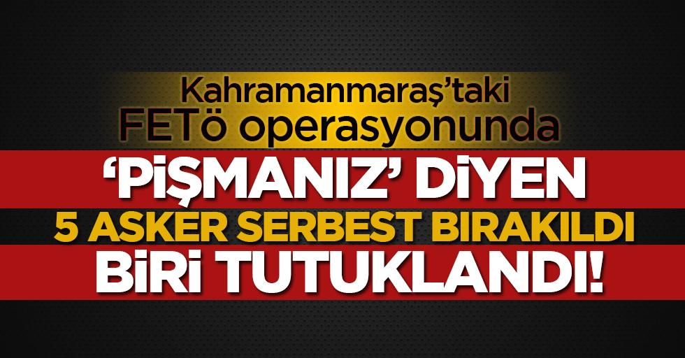 Kahramanmaraş'taki FETÖ operasyonunda 5 asker serbest bırakıldı