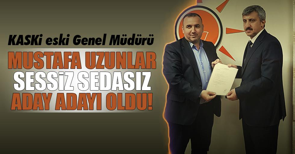Mustafa Uzunlar, sessiz sedasız aday adayı oldu!