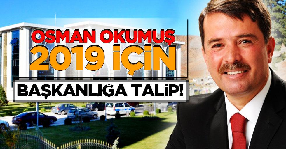 Osman Okumuş, 2019 için başkanlığa talip!