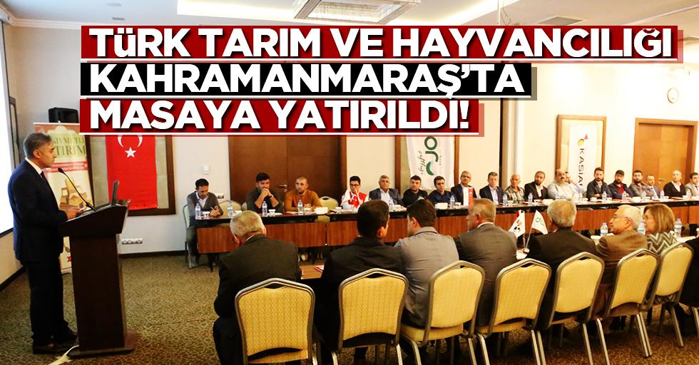 Türk tarım ve hayvancılığı Kahramanmaraş'ta masaya yatırıldı!