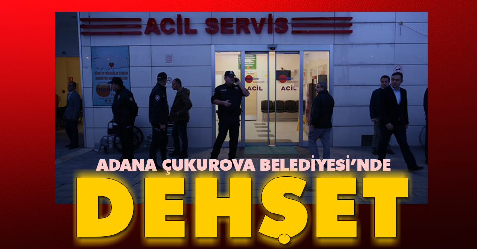 Adana'da dehşet