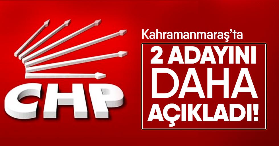 CHP, Kahramanmaraş'ta 2 adayını daha açıkladı!