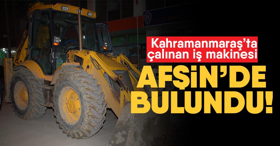 Kahramanmaraş'ta çalınan iş makinesi Afşin'de bulundu