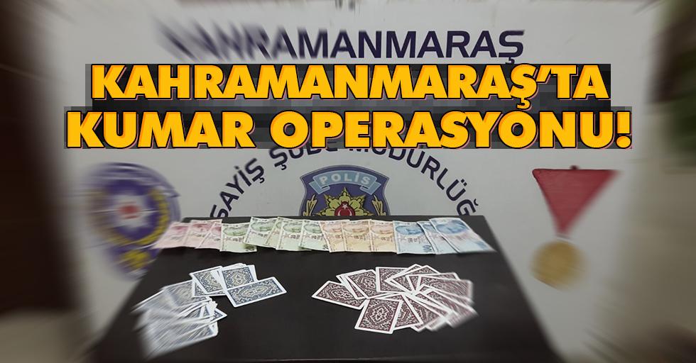 Kahramanmaraş'ta kumar operasyonu!