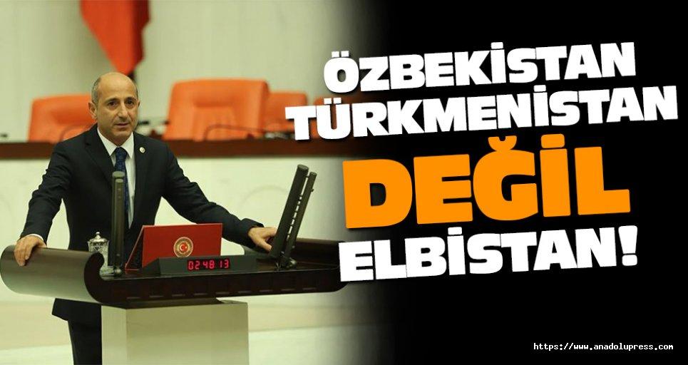 Özbekistan, Türkmenistan Değil, ELBİSTAN!