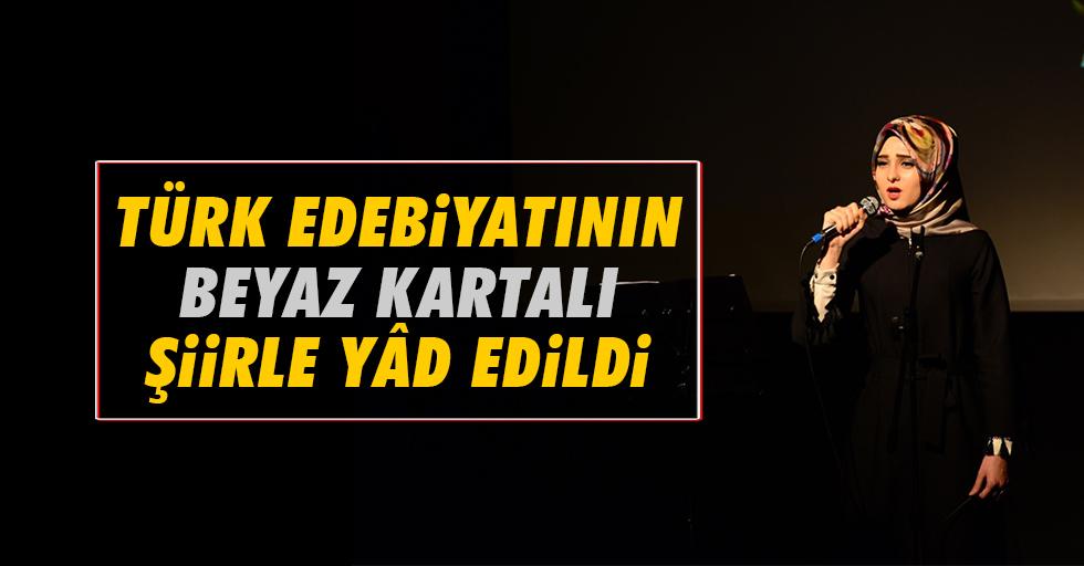 Türk Edebiyatının Beyaz Kartalı Şiirle Yâd Edildi