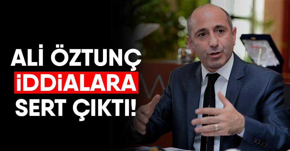 Ali Öztunç, iddialara sert çıktı!