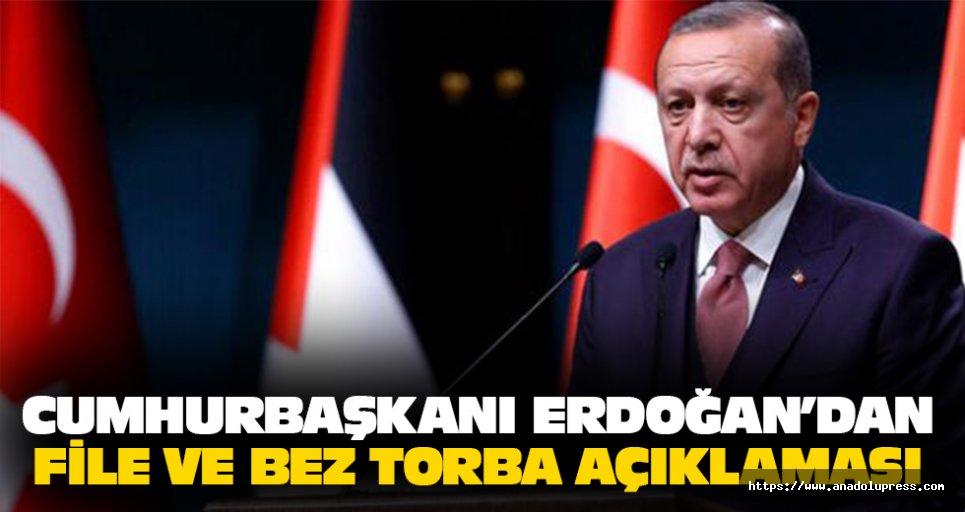Cumhurbaşkanı Erdoğan'dan file ve bez torba açıklaması