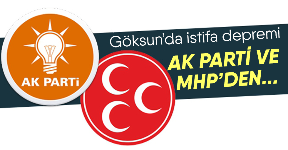 Göksun'da AK Parti ve MHP'de istifa!