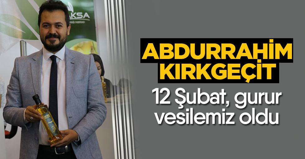 """Abdurrahim Kırkgeçit; """"12 Şubat, gurur vesilemiz oldu"""""""