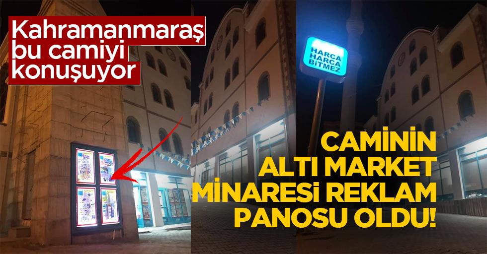 Caminin altı market, minaresi reklam panosu oldu!