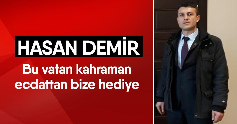 """Hasan Demir """"Bu vatan kahraman ecdattan bize hediye"""""""