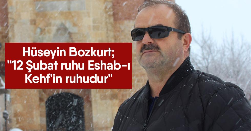 """Hüseyin Bozkurt; """"12 Şubat ruhu Eshab-ı Kehf'in ruhudur"""""""