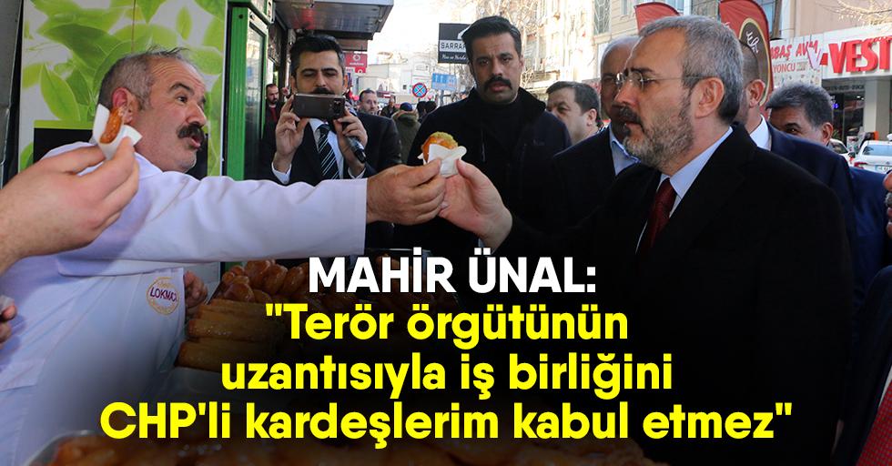 """Mahir Ünal: """"Terör örgütünün uzantısıyla iş birliğini CHP'li kardeşlerim kabul etmez"""""""