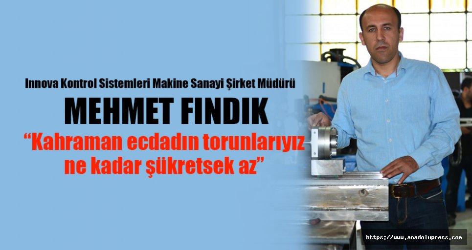 """Mehmet Fındık; """"Kahraman ecdadın torunlarıyız, ne kadar şükretsek az"""""""