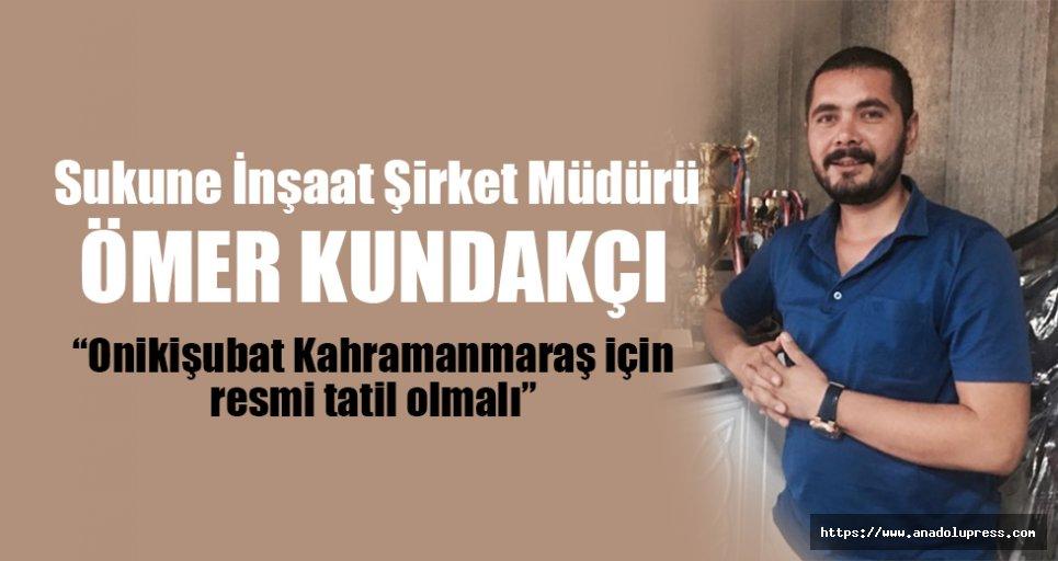 """Ömer Kundakçı; """"Onikişubat Kahramanmaraş için resmi tatil olmalı"""""""