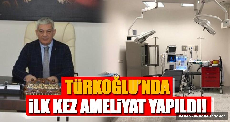 Türkoğlu'nda ilk kez ameliyat yapıldı!