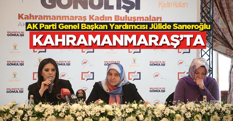AK Parti Genel Başkan Yardımcısı Jülide Sarıeroğlu Kahramanmaraş'ta!