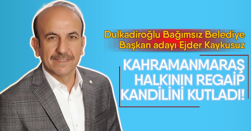 Başkan adayı Ejder Kaykusuz'dan Regaip Kandili mesajı!