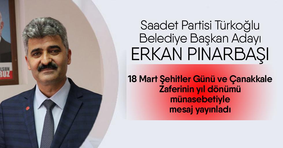 Erkan Pınarbaşı, 18 Mart Şehitler Günü ve Çanakkale Zaferinin yıl dönümü münasebetiyle mesaj yayınladı