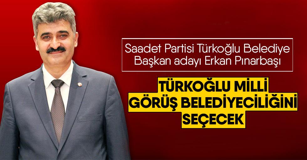 """Erkan Pınarbaşı: """"Türkoğlu Milli Görüş Belediyeciliğini Seçecek"""""""