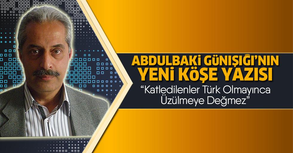 Katledilenler Türk Olmayınca Üzülmeye Değmez