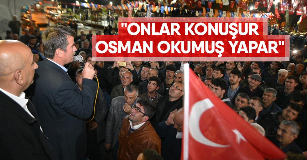 """""""Onlar konuşur, Osman okumuş yapar"""""""