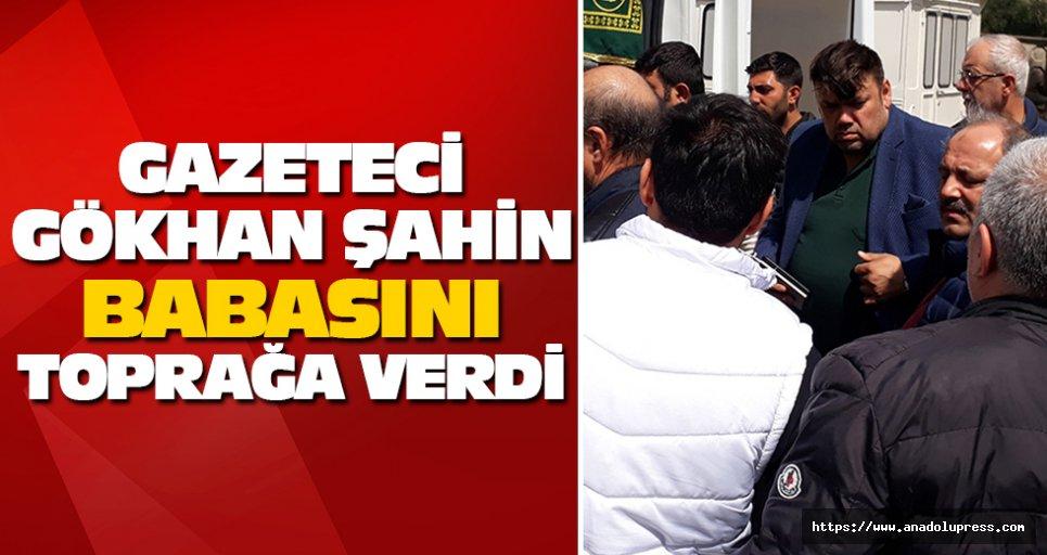 Gazeteci Gökhan Şahin Babasını Toprağa Verdi