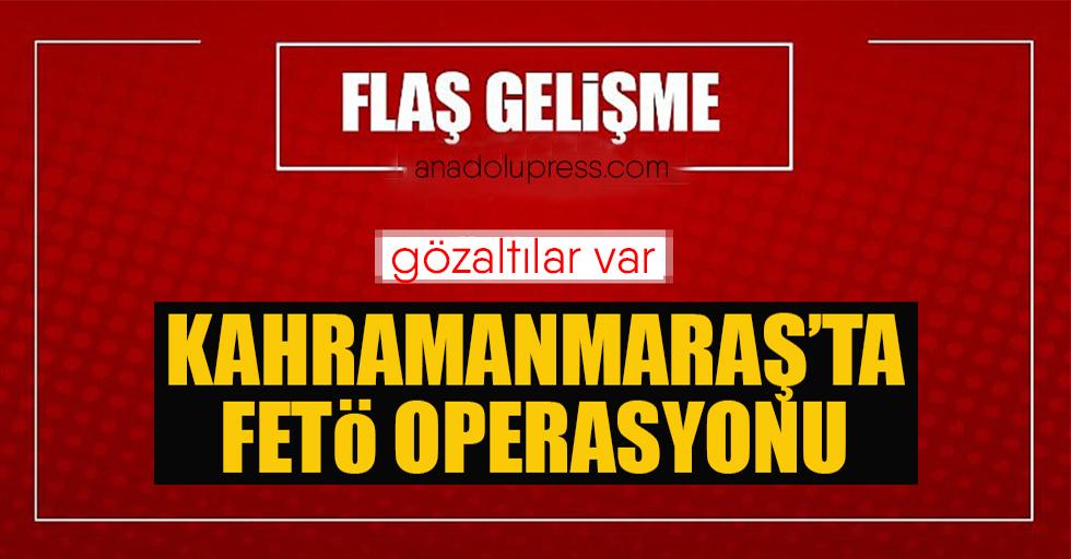 Kahramanmaraş'ta Adana merkezli FETÖ/PDY operasyonu