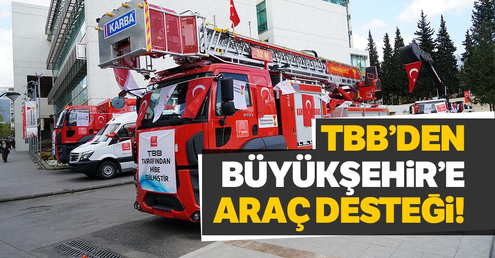 TBB'den büyükşehir'e araç desteği!