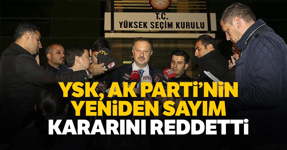 YSK, Ak Parti'nin yeniden sayım kararını reddetti