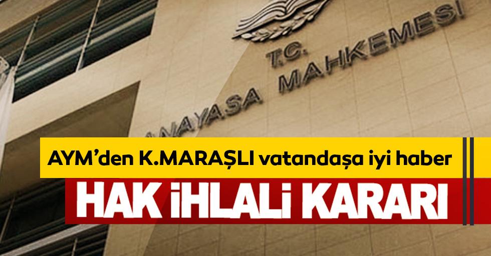 Anayasa Mahkemesi'nden Kahramanmaraşlı vatandaşa iyi haber!
