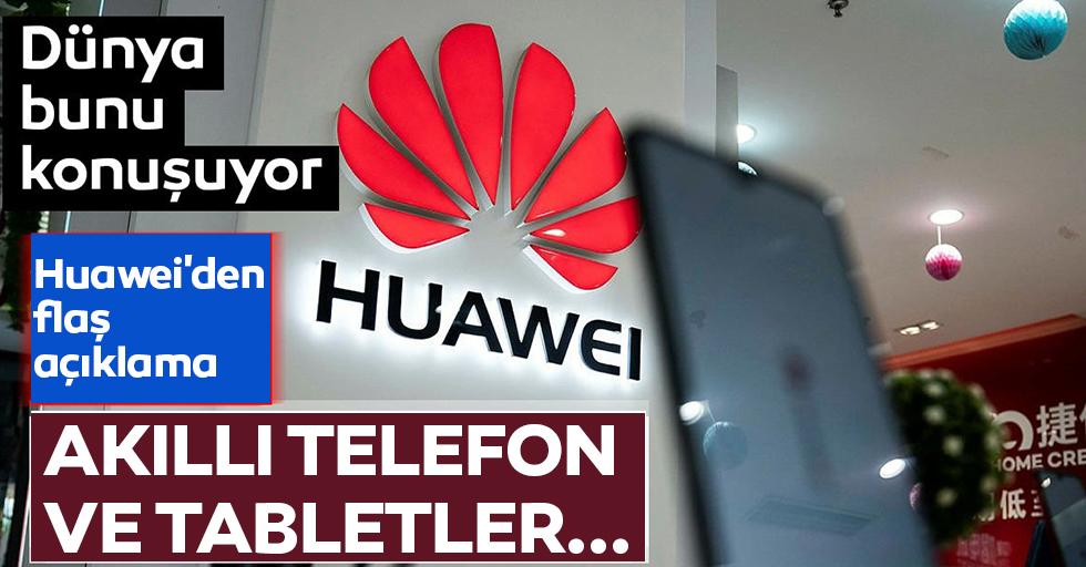 Dünya bunu konuşuyor, Huawei'den flaş açıklama! Akıllı telefon ve tabletler...