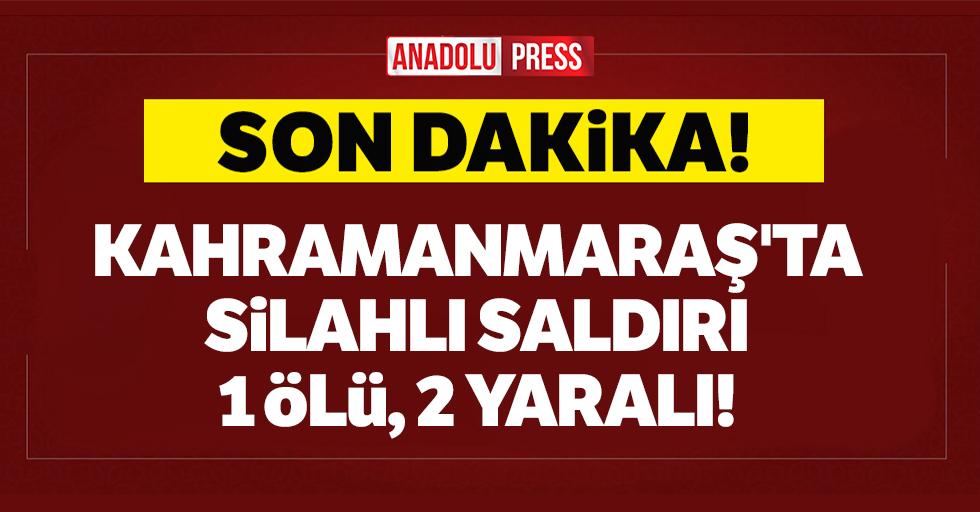 Kahramanmaraş'ta silahlı saldırı: 1 ölü, 2 yaralı