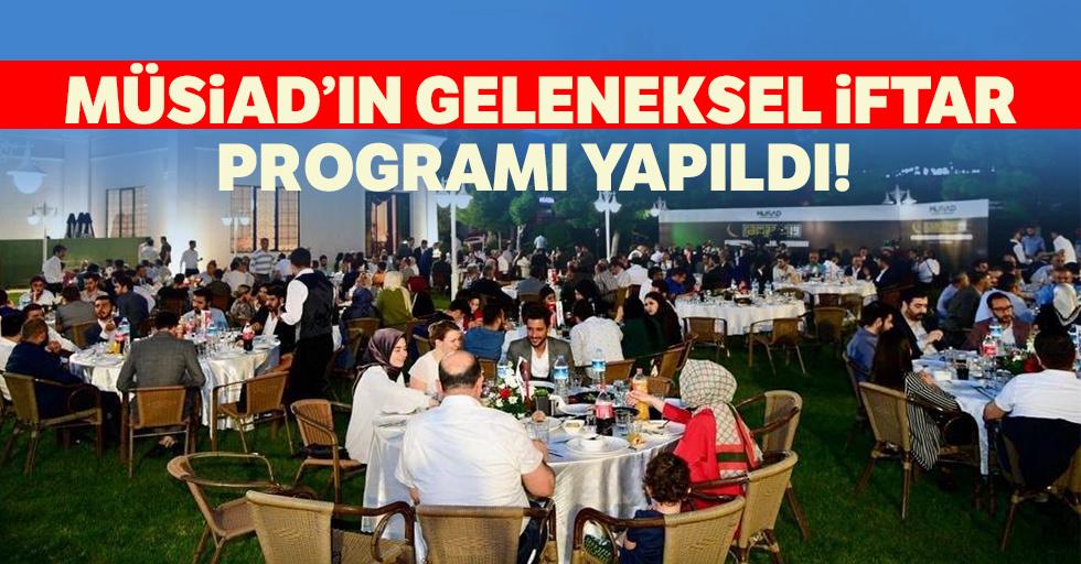 MÜSİAD'ın geleneksel iftar programı yapıldı!