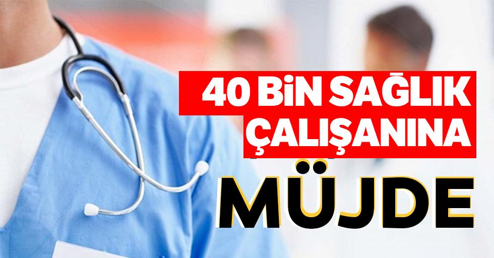 40 bin sağlık çalışanına müjde