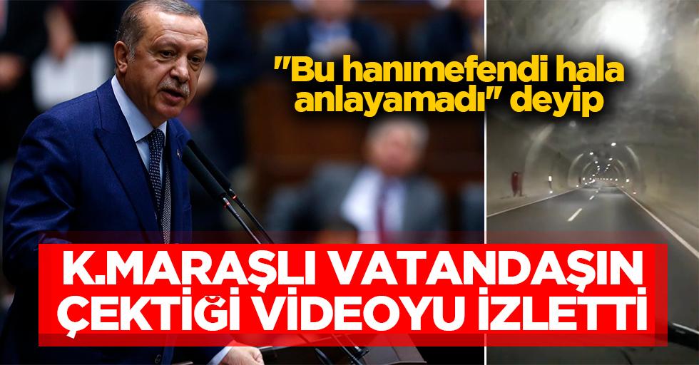 Başkan Erdoğan: ''Bu hanımefendi hala anlayamadı'' deyip Kahramanmaraşlı vatandaşın videosunu izletti