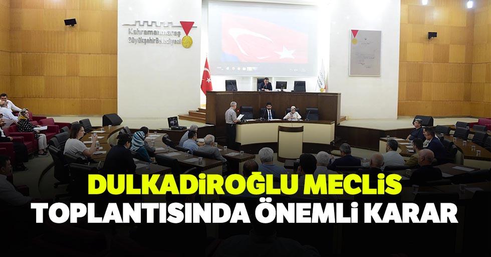 Dulkadiroğlu Meclis Toplantısında Önemli Karar