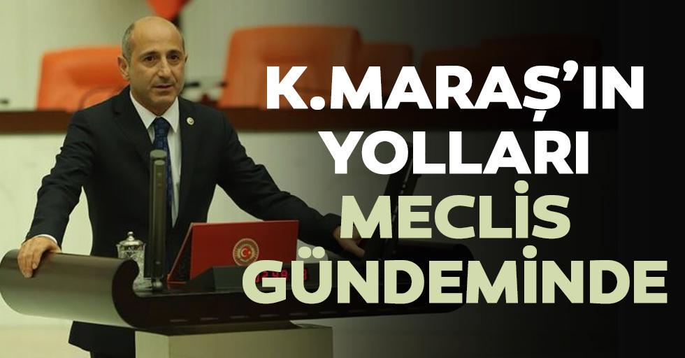 Kahramanmaraş'ın yolları Meclis Gündeminde!